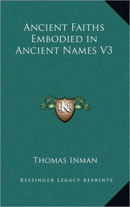 Ancient Faiths Embodied in Ancient Names V3