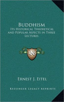 Buddhism: Its Historical Theoretical and Popular Aspects in Three Lectures