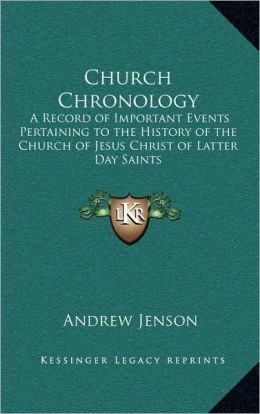 Church Chronology: A Record of Important Events Pertaining to the History of the Church of Jesus Christ of Latter Day Saints
