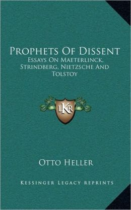 Prophets Of Dissent: Essays On Maeterlinck, Strindberg, Nietzsche And Tolstoy