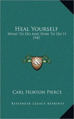 Heal Yourself: What To Do And How To Do It 1947