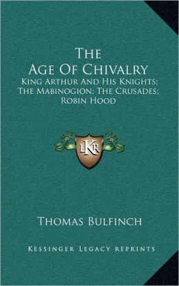 The Age of Chivalry - King Arthur and His Knights / The Mabinogion / The Crusades / Robin Hood