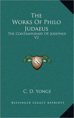 The Works Of Philo Judaeus: The Contemporary Of Josephus V2