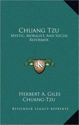 Chuang Tzu: Mystic, Moralist, And Social Reformer