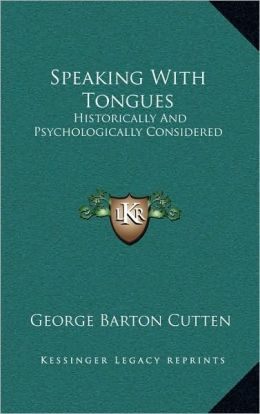 Speaking With Tongues: Historically And Psychologically Considered