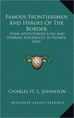 Famous Frontiersmen And Heroes Of The Border