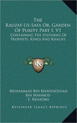 The Rauzat-Us-Safa Or, Garden Of Purity Part I, V1