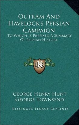Outram And Havelock's Persian Campaign