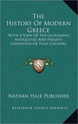 The History Of Modern Greece: With A View Of The Geography, Antiquities And Present Condition Of That Country