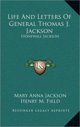 Life And Letters Of General Thomas J. Jackson