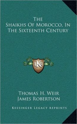 The Shaikhs Of Morocco, In The Sixteenth Century