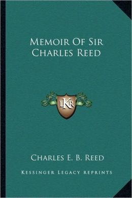 Memoir Of Sir Charles Reed