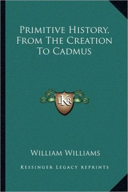 Primitive History, From The Creation To Cadmus