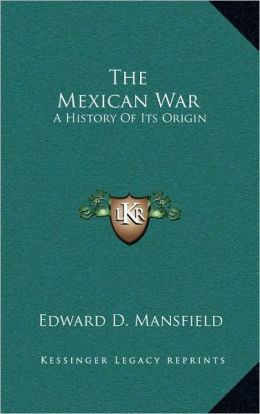 The Mexican War: A History Of Its Origin