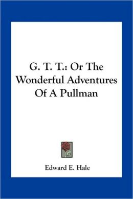 G. T. T.: Or The Wonderful Adventures Of A Pullman