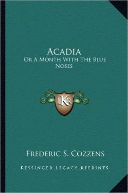 Acadia: Or a Month with the Blue Noses or a Month with the Blue Noses