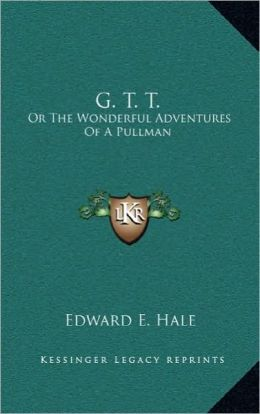 G. T. T.: Or the Wonderful Adventures of a Pullman or the Wonderful Adventures of a Pullman