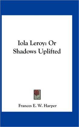 Iola Leroy: Or Shadows Uplifted