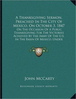 A Thanksgiving Sermon, Preached In The City Of Mexico, On October 3, 1847