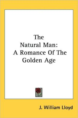 The Natural Man: A Romance Of The Golden Age