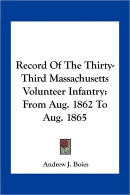 Record Of The Thirty-Third Massachusetts Volunteer Infantry: From Aug. 1862 To Aug. 1865
