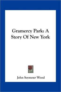 Gramercy Park: A Story Of New York