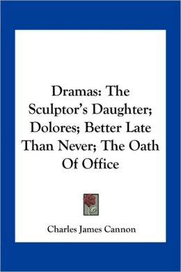 Dramas: The Sculptor's Daughter; Dolores; Better Late Than Never; The Oath Of Office