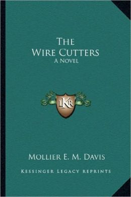 The Wire Cutters the Wire Cutters: A Novel a Novel