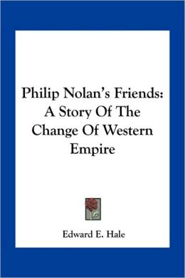 Philip Nolan's Friends: A Story Of The Change Of Western Empire