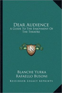 Dear Audience: A Guide To The Enjoyment Of The Theatre