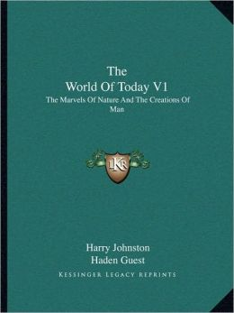 The World Of Today V1: The Marvels Of Nature And The Creations Of Man