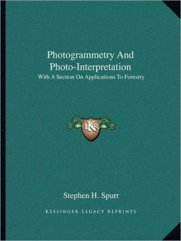 Photogrammetry And Photo-Interpretation: With A Section On Applications To Forestry