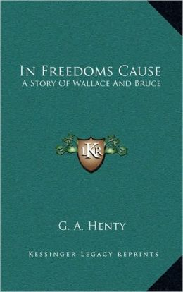 In Freedoms Cause: A Story Of Wallace And Bruce