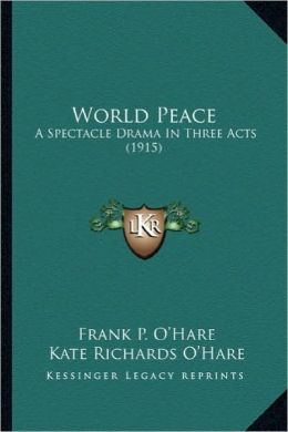World Peace: A Spectacle Drama in Three Acts (1915) a Spectacle Drama in Three Acts (1915)