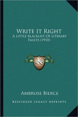 Write It Right: A Little Blacklist of Literary Faults (1910) a Little Blacklist of Literary Faults (1910)