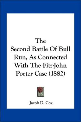 The Second Battle Of Bull Run, As Connected With The Fitz-John Porter Case (1882)