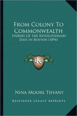 From Colony to Commonwealth from Colony to Commonwealth: Stories of the Revolutionary Days in Boston (1894)