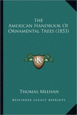 The American Handbook of Ornamental Trees (1853) the American Handbook of Ornamental Trees (1853)