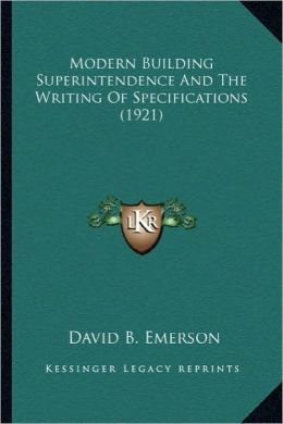 Modern Building Superintendence and the Writing of Specificamodern Building Superintendence and the Writing of Specifications (1921) Tions (1921)