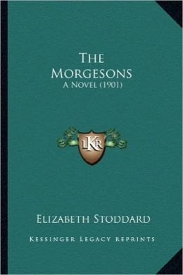 The Morgesons the Morgesons: A Novel (1901) a Novel (1901)