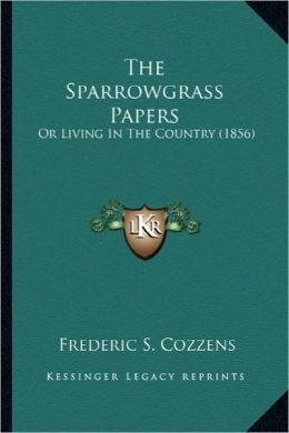 The Sparrowgrass Papers the Sparrowgrass Papers: Or Living in the Country (1856) or Living in the Country (1856)