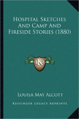 Hospital Sketches and Camp and Fireside Stories (1880)