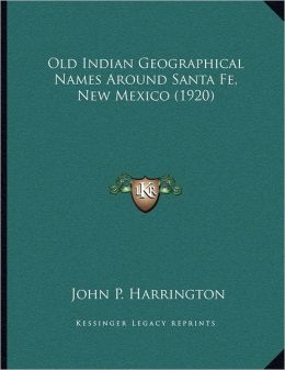Old Indian Geographical Names Around Santa Fe, New Mexico (1920)