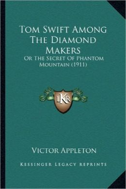 Tom Swift Among the Diamond Makers: Or the Secret of Phantom Mountain (1911) or the Secret of Phantom Mountain (1911)