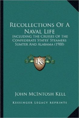Recollections of a Naval Life: Including the Cruises of the Confederate States' Steamers Suincluding the Cruises of the Confederate States' Steamers