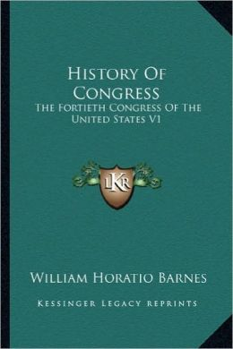 History of Congress: The Fortieth Congress of the United States V1: 1867-1869 (18the Fortieth Congress of the United States V1: 1867-1869 (