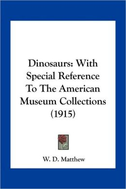 Dinosaurs: With Special Reference To The American Museum Collections (1915)