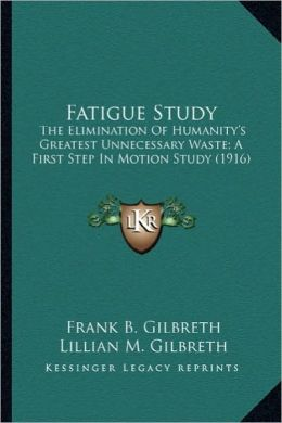 Fatigue Study: The Elimination of Humanity's Greatest Unnecessary Waste; A the Elimination of Humanity's Greatest Unnecessary Waste;