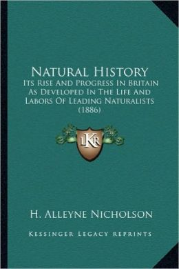 Natural History: Its Rise and Progress in Britain as Developed in the Life Anits Rise and Progress in Britain as Developed in the Life