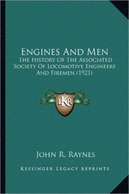 Engines and Men: The History of the Associated Society of Locomotive Engineerthe History of the Associated Society of Locomotive Engine